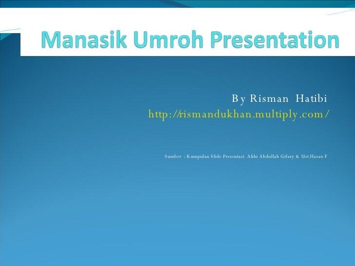 By Risman  Hatibi http://rismandukhan.multiply.com/ Sumber  : Kumpulan Slide Presentasi  Akhi Abdullah Gifary & Ust.Hasan F