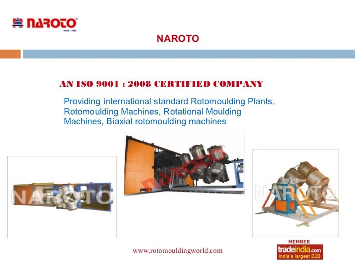 NAROTOAN ISO 9001 : 2008 CERTIFIED COMPANYProviding international standard Rotomoulding Plants,Rotomoulding Machines, Rota...