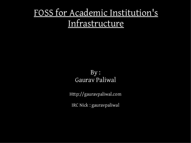 FOSS for Academic Institutions        Infrastructure               By :          Gaurav Paliwal        Http://gauravpaliwa...