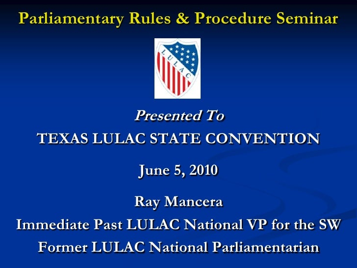 Parliamentary Rules & Procedure Seminar                    Presented To   TEXAS LULAC STATE CONVENTION                 Jun...