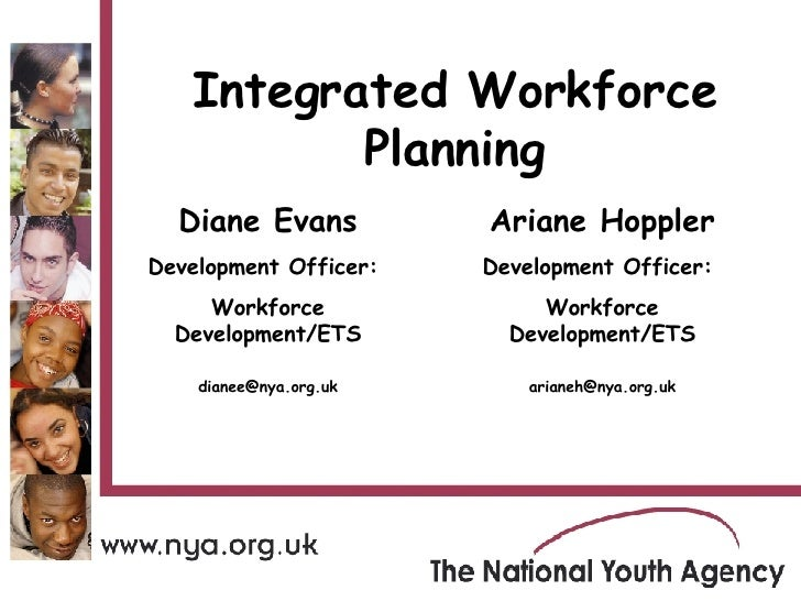 Diane Evans Development Officer:  Workforce Development/ETS [email_address] Integrated Workforce Planning Ariane Hoppler D...