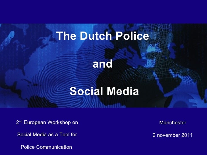 Manchester 2 november 2011 T he Dutch Police and S ocial Media 2 nd  European Workshop on Social Media as a Tool for Polic...