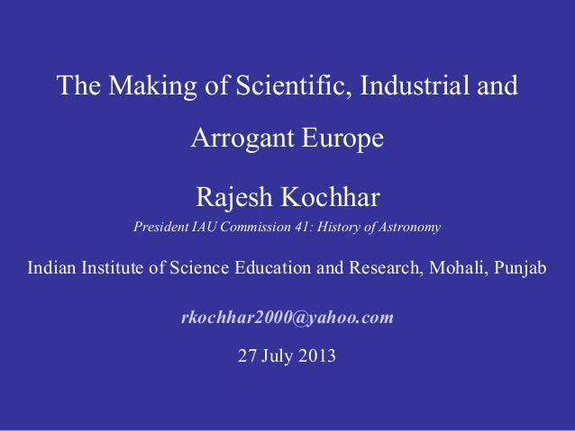Making of scientific, industrial and arrogant Europe (Paper presented at the 24th International Congress of History of Science, Technology and Medicine, Manchester 2013 July 21-28)