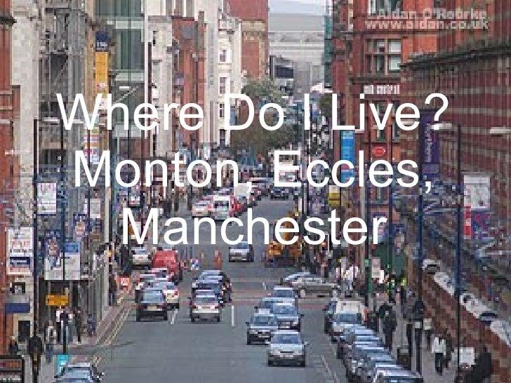 Where Do I Live? Monton, Eccles, Manchester