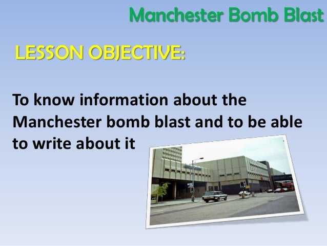 Manchester Bomb BlastLESSON OBJECTIVE:To know information about theManchester bomb blast and to be ableto write about it