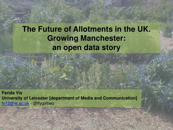 The Future of Allotments in the UK. Growing Manchester:<br />an open data story<br />Farida Vis<br />University of Leicest...