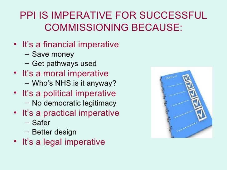 PPI IS IMPERATIVE FOR SUCCESSFUL      COMMISSIONING BECAUSE:• It's a financial imperative   – Save money   – Get pathways ...