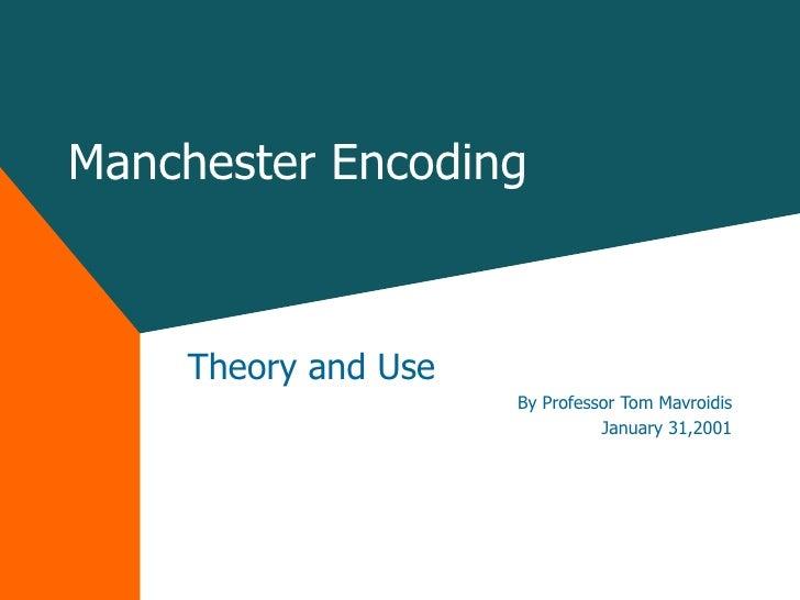 Manchester Encoding Theory and Use By Professor Tom Mavroidis January 31,2001