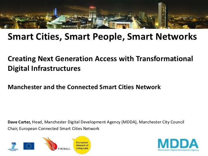 Smart Cities, Smart People, Smart NetworksCreating Next Generation Access with TransformationalDigital InfrastructuresManc...