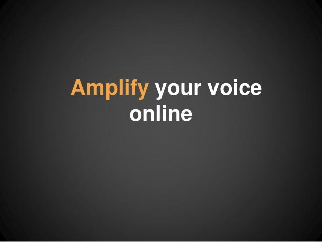 Amplify your voice     online