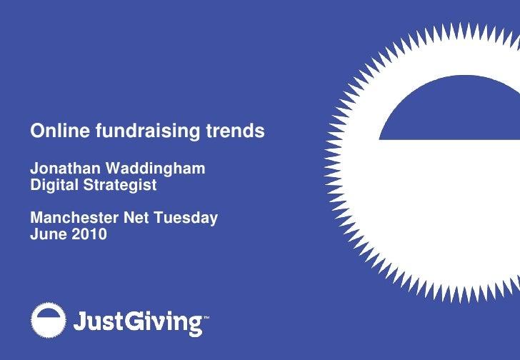 Online fundraising trends<br />Jonathan Waddingham<br />Digital Strategist<br />Manchester Net TuesdayJune 2010<br />