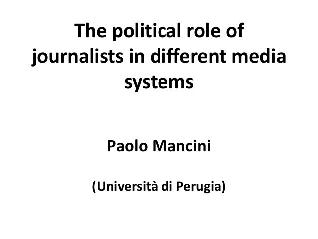 The political role of journalists in different media systems Paolo Mancini (Università di Perugia)