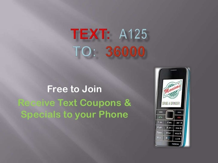 Free to JoinReceive Text Coupons &Specials to your Phone