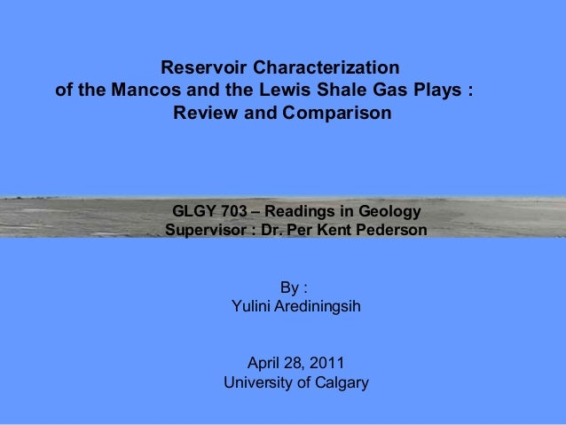 Reservoir Characterizationof the Mancos and the Lewis Shale Gas Plays :            Review and Comparison            GLGY 7...