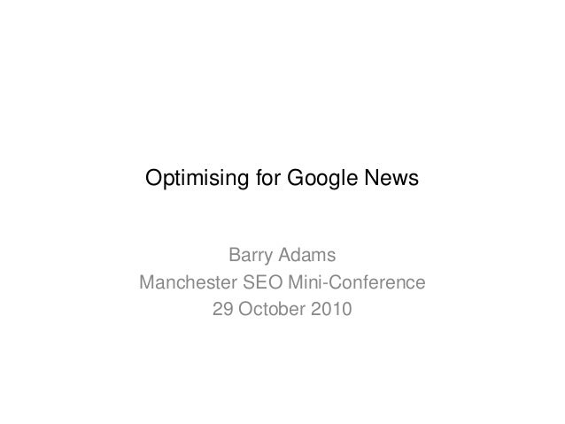 Optimising for Google News Barry Adams Manchester SEO Mini-Conference 29 October 2010