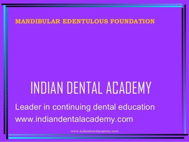 MANDIBULAR EDENTULOUS FOUNDATION  INDIAN DENTAL ACADEMY Leader in continuing dental education www.indiandentalacademy.com ...