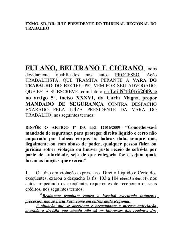 EXMO. SR. DR. JUIZ PRESIDENTE DO TRIBUNAL REGIONAL DO  TRABALHO  FULANO, BELTRANO E CICRANO, todos  devidamente qualificad...