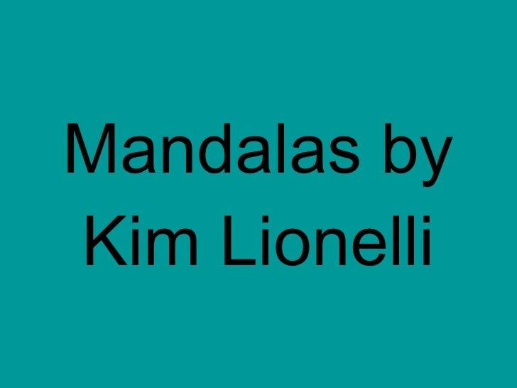 Mandalas by Kim Lionelli!