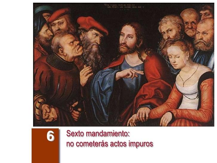 Sexto mandamiento: 6   no cometerás actos impuros