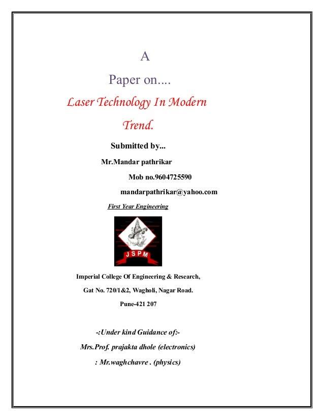 A Paper on.... Laser Technology In Modern Trend. Submitted by... Mr.Mandar pathrikar Mob no.9604725590 mandarpathrikar@yah...