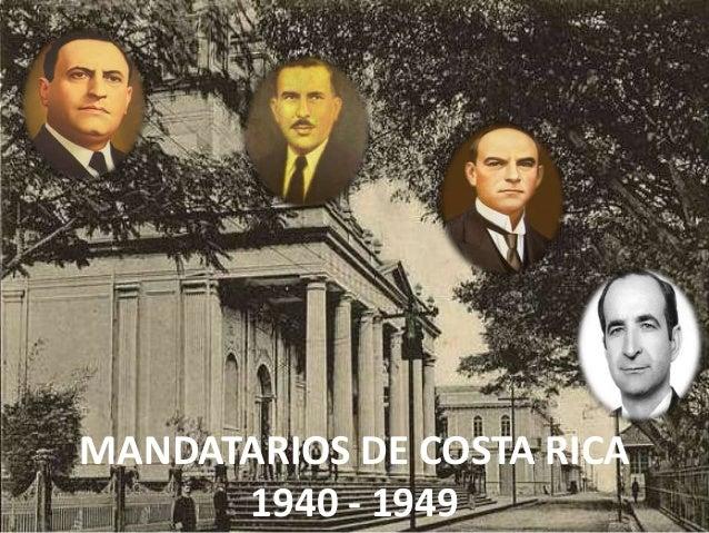 MANDATARIOS DE COSTA RICA1940 - 1949