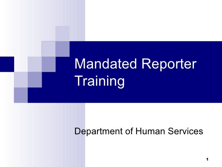 Mandated ReporterTrainingDepartment of Human Services                               1