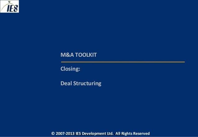 M&A TOOLKIT     Closing:     Deal Structuring© 2007-2013 IESIES Development Ltd. All Ltd. Reserved       © 2007-2013 Devel...