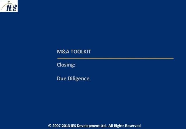 M&A TOOLKIT     Closing:     Due Diligence© 2007-2013 IESIES Development Ltd. All Ltd. Reserved       © 2007-2013 Developm...