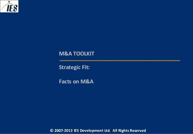 M&A TOOLKIT     Strategic Fit:     Facts on M&A© 2007-2013 IESIES Development Ltd. All Ltd. Reserved       © 2007-2013 Dev...