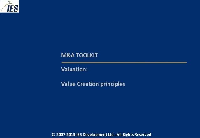 M&A TOOLKIT     Valuation:     Value Creation principles© 2007-2013 IESIES Development Ltd. All Ltd. Reserved       © 2007...