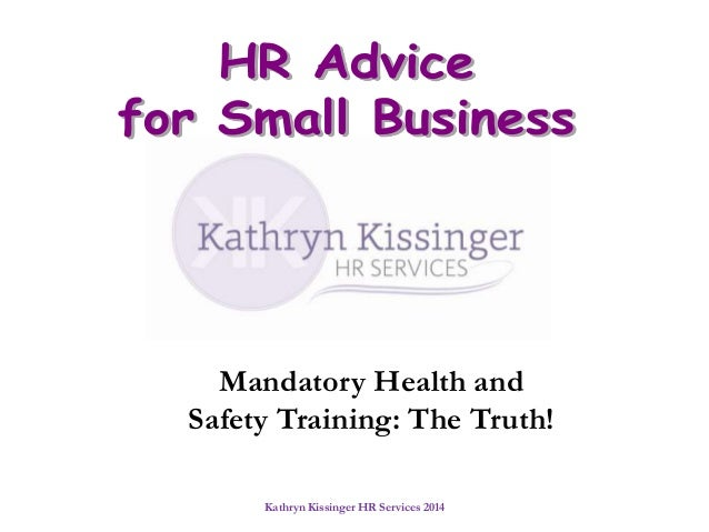 Kathryn Kissinger HR Services 2014 Mandatory Health and Safety Training: The Truth!