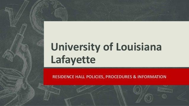 University of LouisianaLafayetteSubtitle RESIDENCE HALL POLICIES, PROCEDURES & INFORMATION