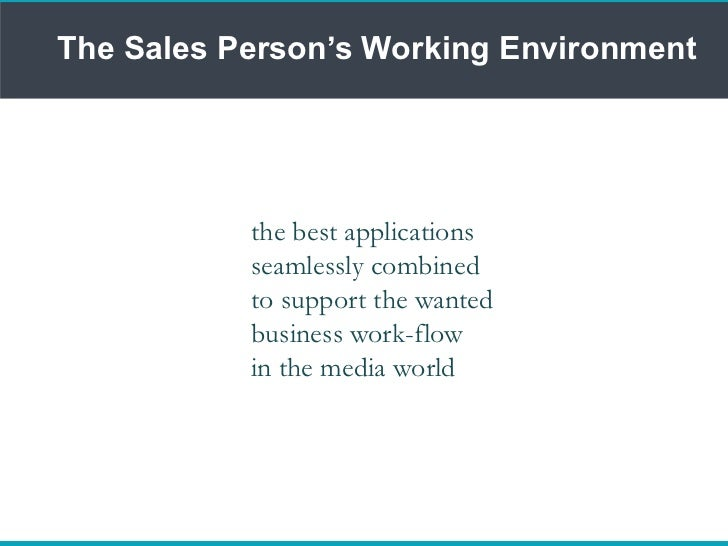 The Sales Person's Working Environment<br />the best applications<br />seamlessly combined<br />to support the wanted<br /...