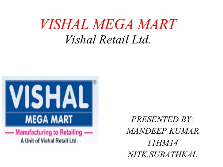 project report on vishal retail pvt This project report is the study of various parameters of behavior of consumer towards vishal mega mart and relates it to the theoretical aspects within the the leading indian retailers are bata india ltd, big bazaar, crossword, vishal mega mart, food bazaar, globus stores pvt ltd, liberty shoes ltd,.