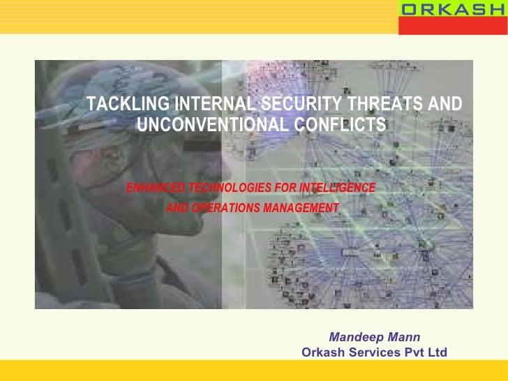 <ul><li>TACKLING INTERNAL SECURITY THREATS AND UNCONVENTIONAL CONFLICTS </li></ul><ul><li>ENHANCED TECHNOLOGIES FOR INTELL...