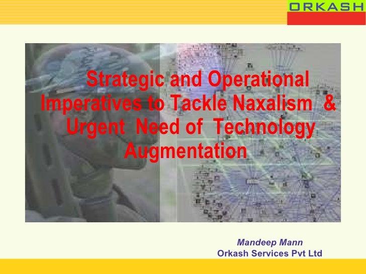 <ul><li>Strategic and Operational Imperatives to Tackle Naxalism  &  Urgent  Need of  Technology Augmentation  </li></ul>M...