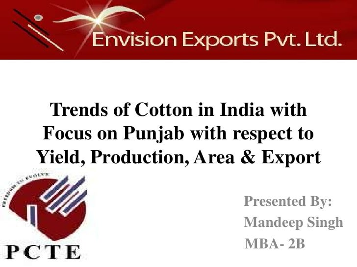 Trends of Cotton in India with Focus on Punjab with respect to Yield, Production, Area & Export<br />                     ...