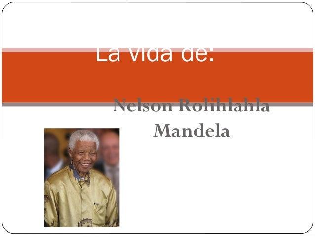 La vida de: Nelson Rolihlahla Mandela