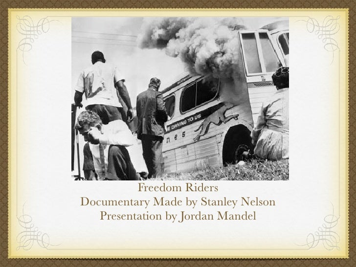 Freedom RidersDocumentary Made by Stanley Nelson   Presentation by Jordan Mandel