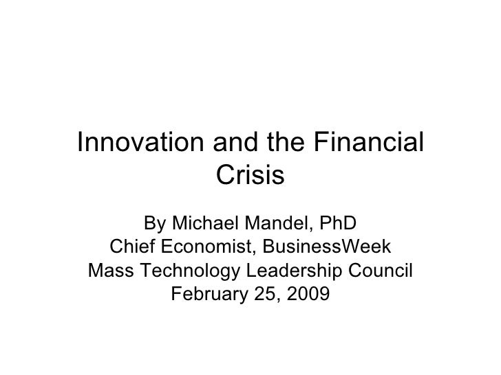Innovation and the Financial Crisis By Michael Mandel, PhD Chief Economist, BusinessWeek Mass Technology Leadership Counci...