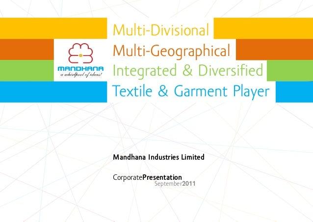 Multi-DivisionalMulti-GeographicalIntegrated & DiversifiedTextile & Garment PlayerMandhana Industries LimitedCorporatePres...