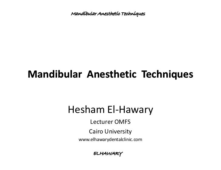 Mandibular Anesthetic TechniquesMandibular Anesthetic Techniques       Hesham El-Hawary               Lecturer OMFS       ...