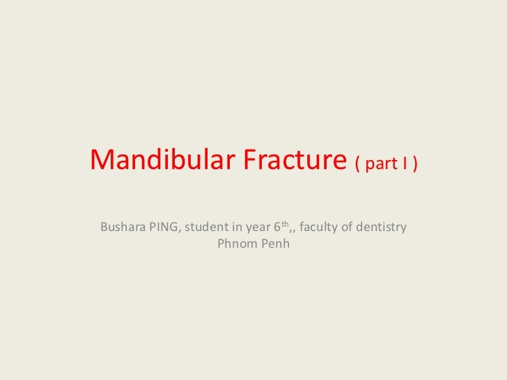 Mandibular Fracture ( part I )<br />Bushara PING, student in year 6th,, faculty of dentistry Phnom Penh<br />