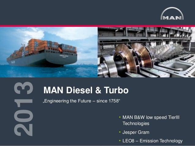 """2013 MAN Diesel & Turbo  MAN Diesel & Turbo """"Engineering the Future – since 1758""""  • MAN B&W low speed TierIII Technologie..."""