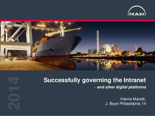 1< >MAN Diesel & Turbo Hanne Maretti Digital governance 05.2014 Successfully governing the Intranet - and other digita...