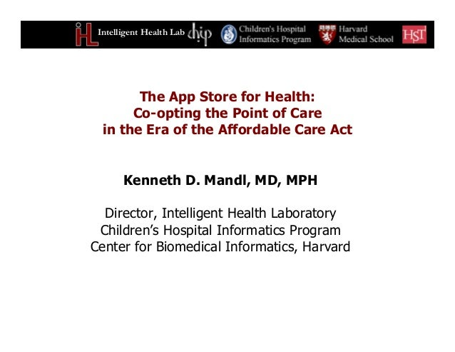 Intelligent Health Lab Kenneth D. Mandl, MD, MPH Director, Intelligent Health Laboratory Children's Hospital Informatics P...
