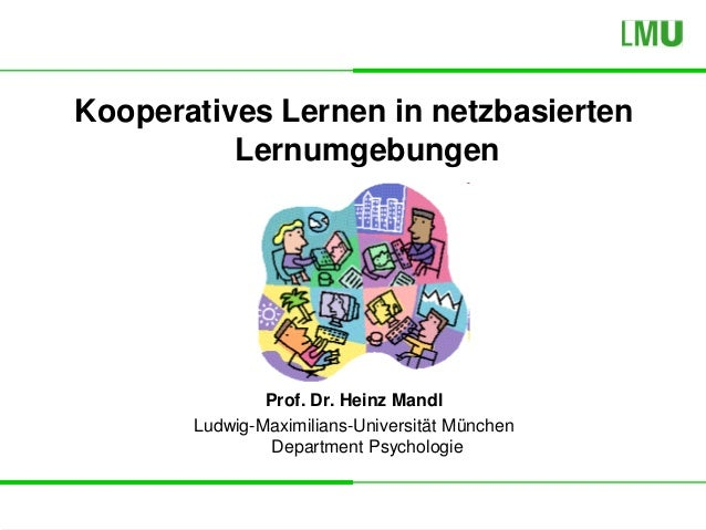 LMU, Department Psychologie, Prof. Dr. Heinz Mandl Kooperatives Lernen in netzbasierten Lernumgebungen Prof. Dr. Heinz Man...
