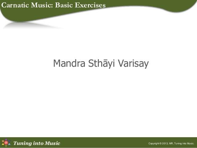 Tuning into Music Mandra Sthāyi Varisay Copyright © 2013, MR, Tuning into Music. Carnatic Music: Basic Exercises