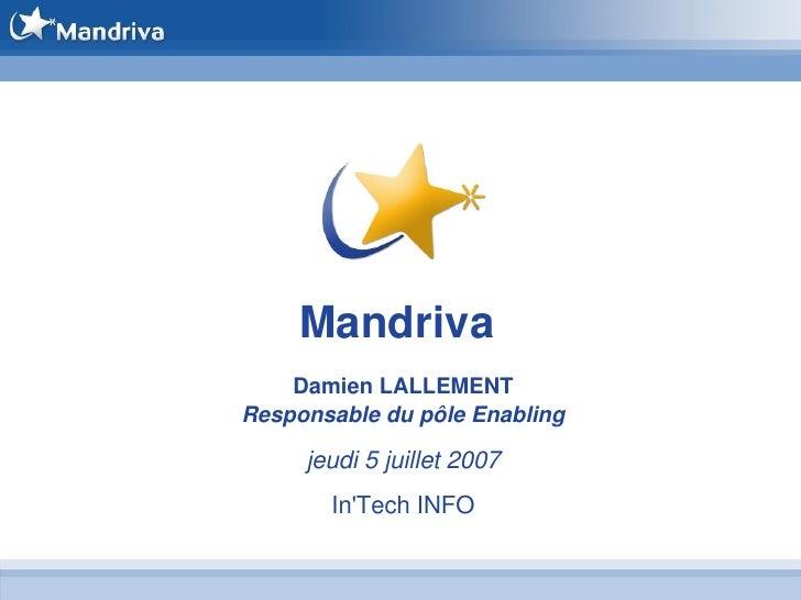 Mandriva     DamienLALLEMENT ResponsabledupôleEnabling       jeudi5juillet2007        In'TechINFO
