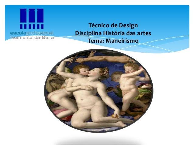 Técnico de Design Disciplina História das artes Tema: Maneirismo